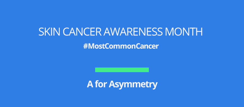 Skin cancer awareness month: A for Asymmetry