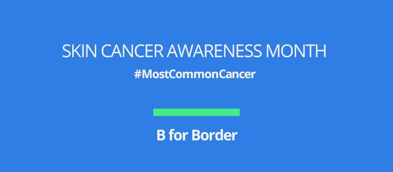 Skin cancer awareness month: B for Border