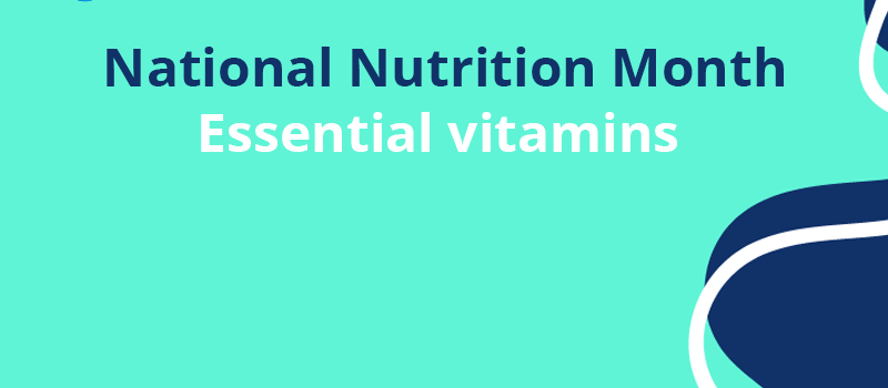 National Nutrition Month: Essential vitamins