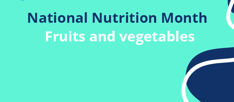 National Nutrition Month: fruits and vegetables